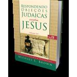 Respondendo Objeções Judaicas Contra Jesus- Volume 1