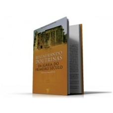 Restaurando Doutrinas da Igreja do Primeiro Século